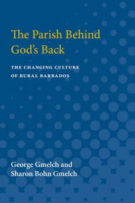 The Parish behind God's Back: The Changing Culture of Rural Barbados - George Gmelch