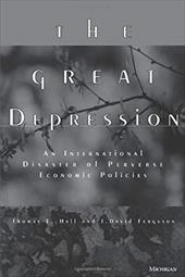 The Great Depression: An International Disaster of Perverse Economic Policies - Hall, Thomas E. / Ferguson, J. David