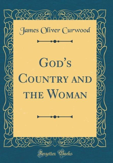 God´s Country and the Woman (Classic Reprint) als Buch von James Oliver Curwood