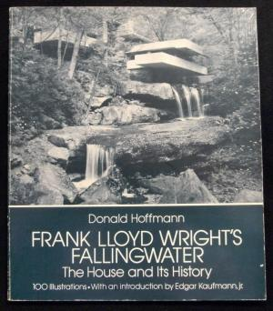 Frank Lloyd Wrights Fallingwater - The House and Ist History - Donald Hoffman