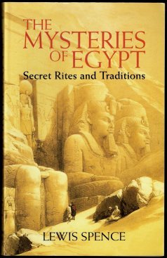 The Mysteries of Egypt - Secret Rites and Traditions - Nach dem Original von 1929 - Spence, Lewis