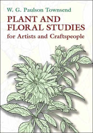 Plant and Floral Studies for Artists and Craftspeople - W. G. Paulson Townsend