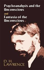 Psychoanalysis and the Unconscious; And, Fantasia of the Unconscious - Lawrence, D. H.