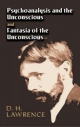 Psychoanalysis and the Unconscious and Fantasia of the Unconscious - D. H. Lawrence