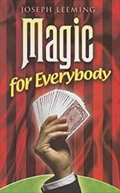 Magic for Everybody: 250 Easy Tricks with Cards, Coins, Rings, Handkerchiefs and Other Objects - Leeming, Joseph