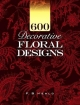600 Decorative Floral Designs - F. B. Heald