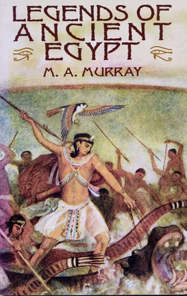 Legends of Ancient Egypt - Murray, Margaret Alice
