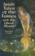 Irish Tales of the Fairies and the Ghost World Irish Tales of the Fairies and the Ghost World
