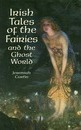 Irish Tales of the Fairies and the Ghost World - Jeremiah Curtin