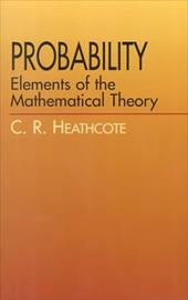 Probability: Elements of the Mathematical Theory - Heathcote, C. R.