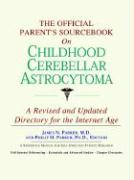 The Official Parent's Sourcebook on Childhood Cerebellar Astrocytoma: A Revised and Updated Directory for the Internet Age