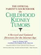 The Official Parent's Sourcebook on Childhood Kidney Tumors: A Revised and Updated Directory for the Internet Age