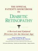 The Official Patient's Sourcebook on Diabetic Retinopathy: A Revised and Updated Directory for the Internet Age