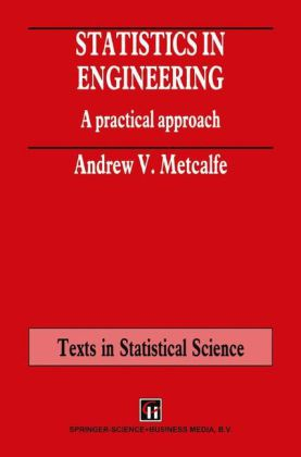 Chapman & Hall Texts in Statistical Science Series: Statistics in Engineering - A Practical approach