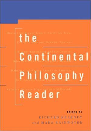 The Continental Philosophy Reader - Richard Kearney (Editor), Mara Rainwater (Editor)