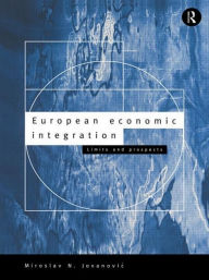 European Economic Integration: Limits and Prospects - Miroslav Jovanovic
