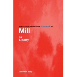 Routledge Philosophy Guidebook to Mill on Liberty - Jonathan Riley
