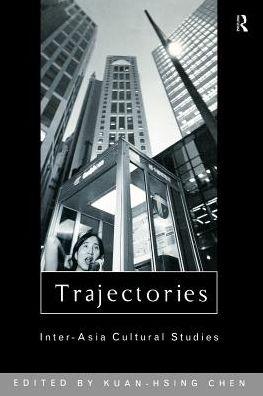 Trajectories: Inter-Asia Cultural Studies - Kuan-Hsing Chen (Editor)