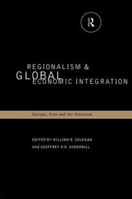 Regionalism and Global Economic Integration: Europe, Asia and the Americas - William D. Coleman