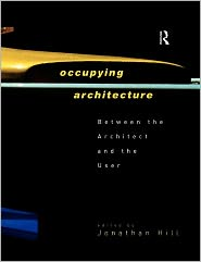 Occupying Architecture: Between the Architect and the User - Jonathan Hill (Editor)