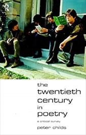 The Twentieth Century in Poetry: A Critical Survey - Childs, Peter