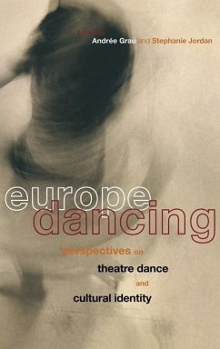 Europe Dancing: Perspectives on Theatre, Dance, and Cultural Identity - Herausgeber: Jordan, Stephanie Grau, Andree