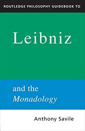 Routledge Philosophy Guidebook to Leibniz and the Monadology - Savile, Anthony