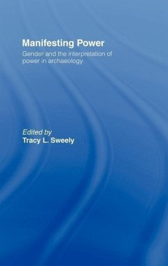 Manifesting Power: Gender and the Interpretation of Power in Archaeology - Sweely, Tracy L. (ed.)