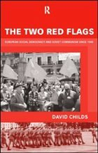 The Two Red Flags: European Social Democracy and Soviet Communism Since 1945 - Childs, Dr David Childs, David