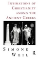 Intimations of Christianity Among the Ancient Greeks - Simone Weil; Elizabeth Chase Geissbuhler
