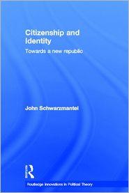 Citizenship and Identity (Routledge Innovations in Political Theory Series #11): Towards a New Republic - John Schwarzmantel, J. J. Schwarzmantel