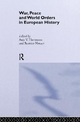 War, Peace and World Orders in European History - Beatrice Heuser; Anja V. Hartmann; Beatrice Heuser