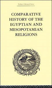 Comparative History of the Egyptian and Mesopotamian Religions - C.P. Tiele