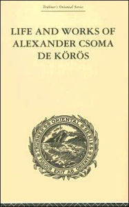 Life and Works of Alexander Csoma de Koros - Theodore Duka
