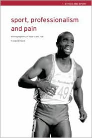 Sport, Professionalism and Pain: Ethnographies of Injury and Risk - David Howe, P. David Howe
