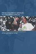 From Children's Services to Children's Spaces: Public Policy, Children and Childhood
