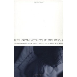 Religion With/Out Religion: The Prayers And Tears Of John D. Caputo - James Olthuis