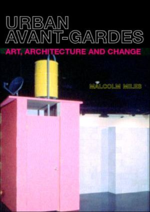 Urban Avant-Gardes and Social Transformation: Art, Architecture and Change - Malcolm Miles