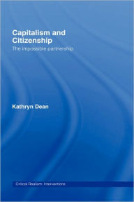 Capitalism and Citizenship: The Impossible Partnership - Kathryn Dean
