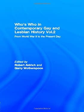 Who's Who in Contemporary Gay and Lesbian History Vol.2: From World War II to the Present Day - Aldrich, Robert / Wotherspoon, Garry