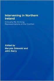Intervening in Northern Ireland: Critically Re-thinking Representations of the Conflict - Marysia Zalewski (Editor), John Barry (Editor)