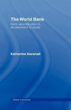 The World Bank: From Reconstruction to Development to Equity - Marshall, Katherine