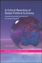 A Critical Rewriting of Global Political Economy: Integrating Reproductive, Productive and Virtual Economies - Peterson, V. Spike