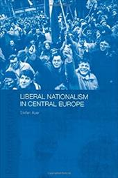 Liberal Nationalism in Central Europe - Auer, Stefan