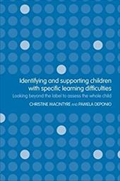Identifying and Supporting Children with Specific Learning Difficulties: Looking Beyond the Label to Access the Whole Child - Macintyre, Christine / Deponio, Pamela