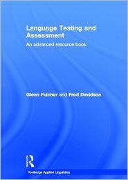 Language Testing and Assessment - Glenn Fulcher, Fred Davidson