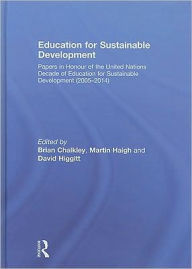 Education for Sustainable Development: Papers in Honour of the United Nations Decade of Education for Sustainable Development (2005-2014) - Brian Chalkley