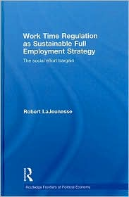 Work Time Regulation As a Sustainable Full Employment Strategy: The Social Effort Bargain - Robert LaJeunesse