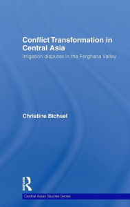 Conflict Transformation in Central Asia: Irrigation Disputes in the Ferghana Valley - Christine Bichsel