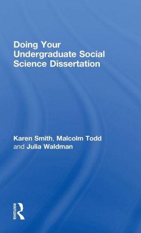 Doing Your Social Science Dissertation: A Practical Guide for Undergraduates - Karen Smith, Malcolm Todd, Julia Waldman